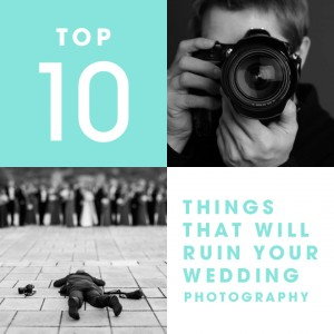 Ten Things That Will Ruin Your Wedding Photography
