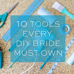 10 Tools every DIY bride must own