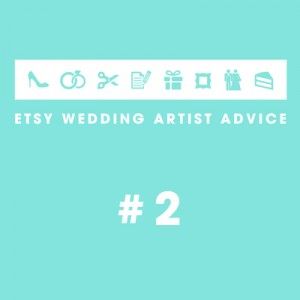Etsy Wedding Artist Advice #2