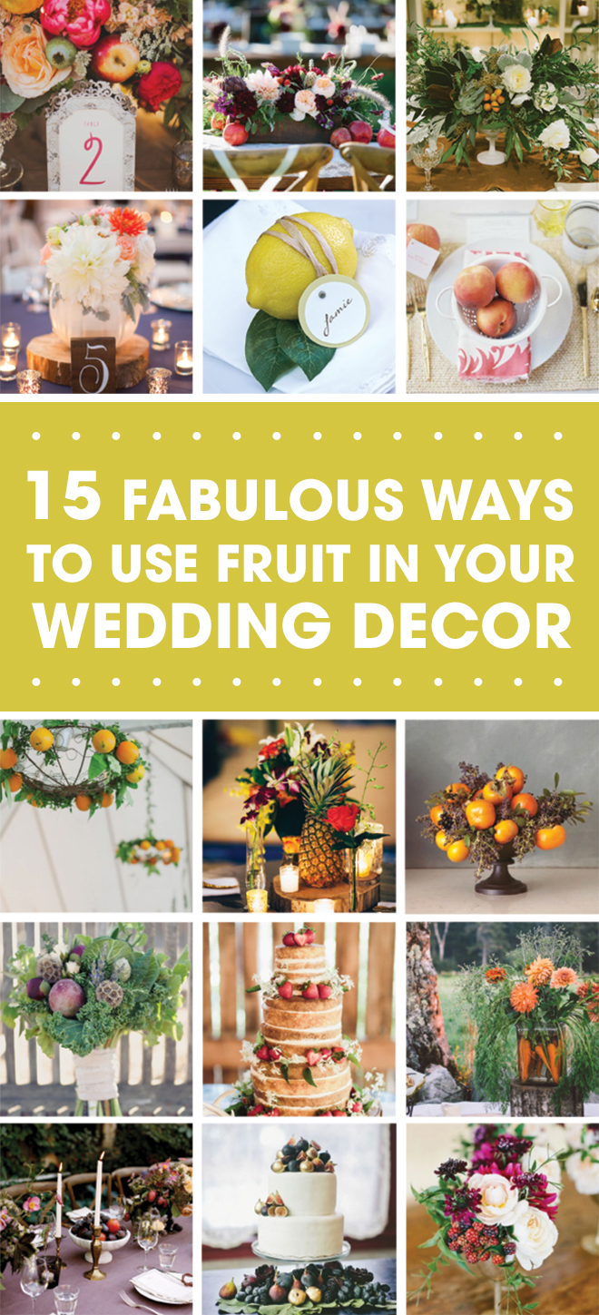 15 Fabulous Ways To Use Fruit and Veggies In Your Wedding Decor!