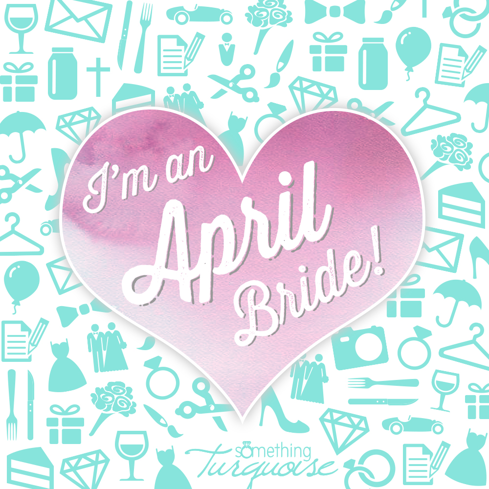 I'm an April bride!