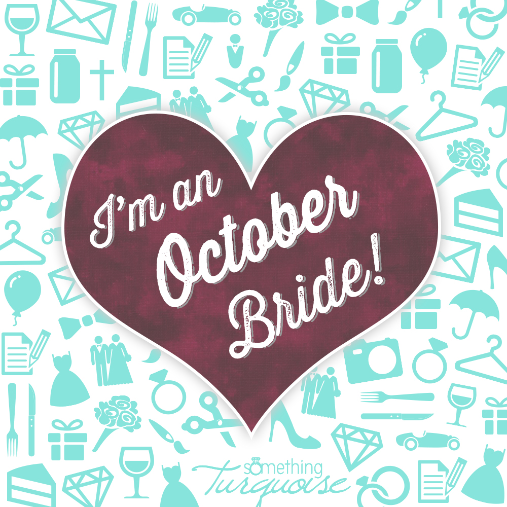 I'm an October bride!