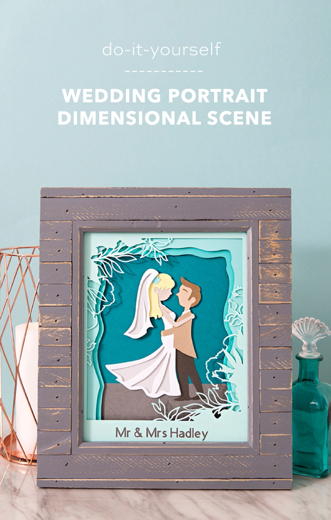 Make your own custom, 3D wedding portrait with Cricut!