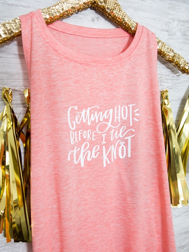 Make your own Getting Hot Before I Tie The Knot workout tank top!