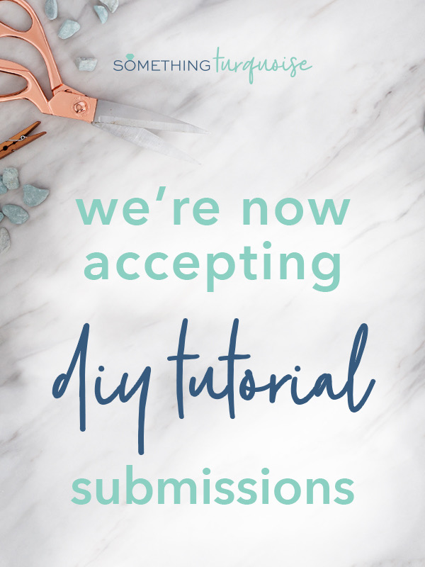 We're now accepting DIY tutorial submissions!