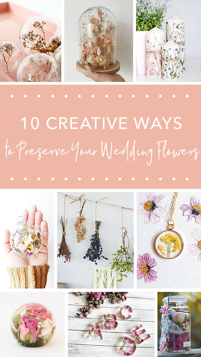 10 Creative Ways To Preserve Your Wedding Flowers