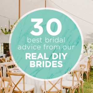 Planning your wedding? You DON'T want to miss our 30 best bridal advice from our real DIY brides!