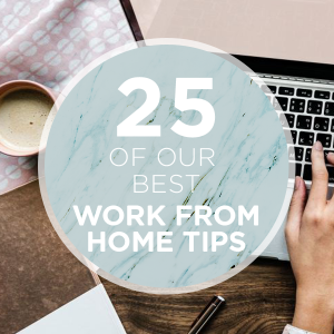 Don't miss our top 25 BEST work from home tips from our Something Turquoise team!
