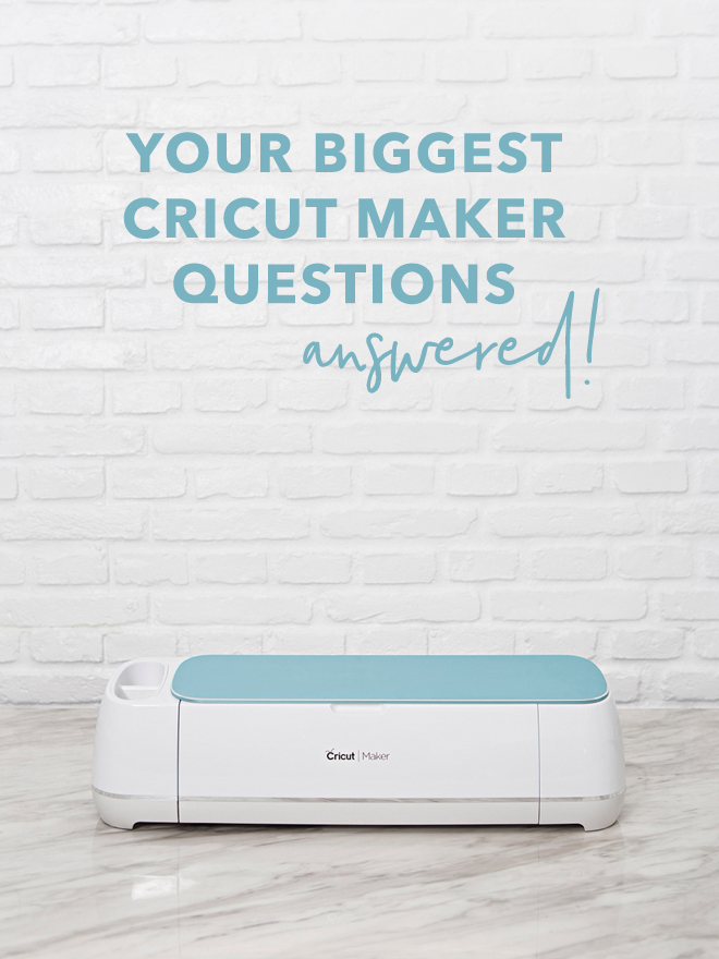Your Biggest Cricut Maker Questions Answered